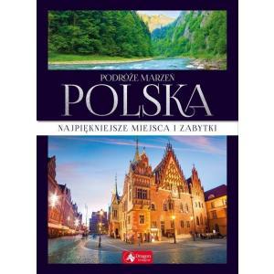 Podróże marzeń. Polska. Najpiękniejsze miejsca i zabytki