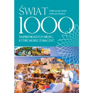 Świat. 1000 najpiękniejszych miejsc, które musisz zobaczyć