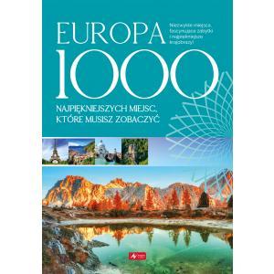 Europa. 1000 najpiękniejszych miejsc, które musisz zobaczyć
