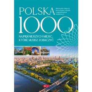Polska. 1000 najpiękniejszych miejsc, które musisz zobaczyć