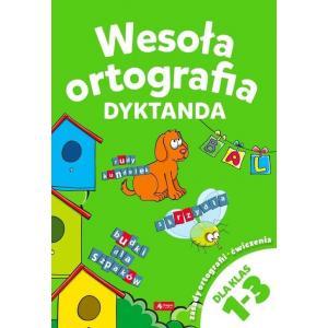 Wesoła ortografia. Dyktanda. Szkoła podstawowa klasa 1-3