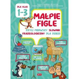 Małpie figle czyli pierwszy słownik frazeologiczny dla dzieci dla klas 1-3 2020TW