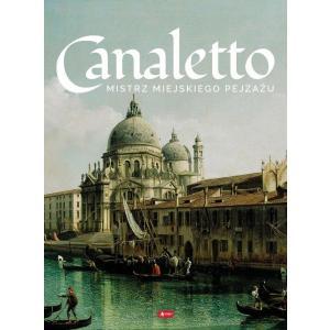 Canaletto Mistrz miejskiego pejzażu