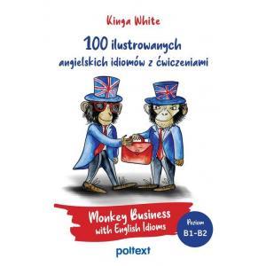 100 ilustrowanych angielskich idiomów z ćwiczeniami. Poziom B1-B2