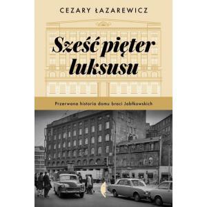 Sześć pięter luksusu Przerwana historia Domu Braci Jabłkowskich /varsaviana/