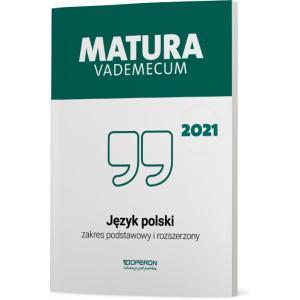 Matura 2021. Język Polski. Vademecum. Zakres podstawowowy i rozszerzony