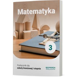 Matematyka 3. Szkoła branżowa I stopnia. Podręcznik
