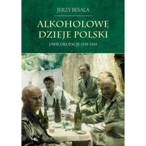 Alkoholowe dzieje Polski Dwie okupacje 1939-1945