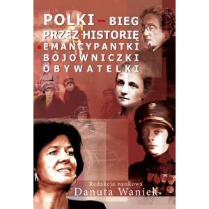 Polki bieg przez historię Emancypantki, bojowniczki, obywatelki