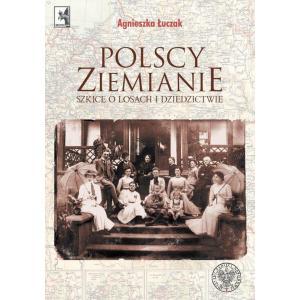 Polscy ziemianie Szkice o losach i dziedzictwie