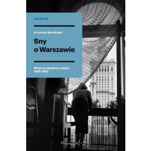 Sny o Warszawie Wizje przebudowy miasta 1945-1952 /varsaviana/