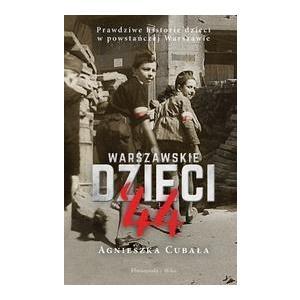 Warszawskie dzieci`44. Prawdziwe historie dzieci w powstańczej Warszawie /varsaviana/
