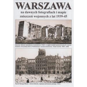 Mapa Warszawa na dawnych fotografiach i mapie zniszczeń wojennych z lat 1939-45 /varsaviana/