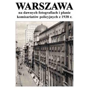 Mapa Warszawa na dawnych fotografiach i planie komisariatów policyjnych z 1938 /varsaviana/