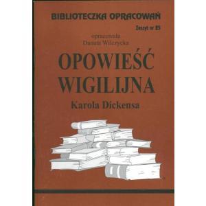 Biblioteczka Opracowań. Opowieść Wigilijna Karola Dickensa.Zeszyt nr 85