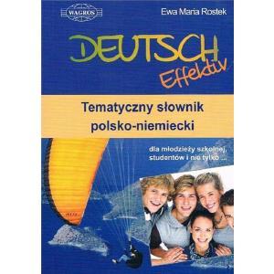 Deutsch Effektiv. Tematyczny słownik polsko-niemiecki