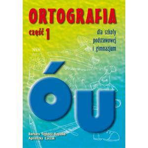 Ortografia dla Szkoły Podstawowej i Gimnazjum Część 1. Ó i U