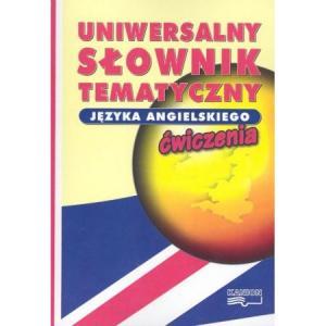 Uniwersalny słownik tematyczny.  Języka angielskiego. Ćwiczenia