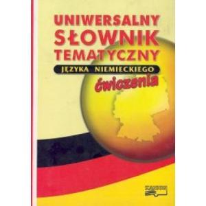 Uniwersalny słownik tematyczny języka niemieckiego. Ćwiczenia