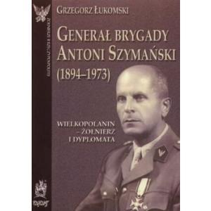 Generał Brygady Antoni Szymański (1894-1973)
