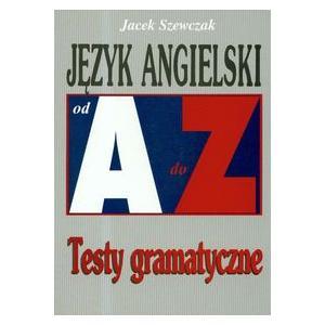 Język Angielski. Od A do Z. Testy Gramatyczne