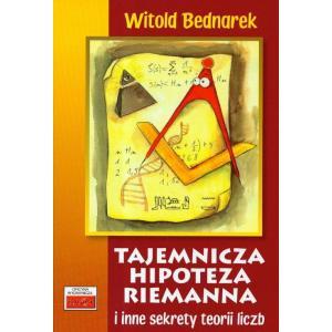 Tajemnicza hipoteza Riemanna i inne sekrety teorii liczb