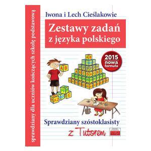 Zestawy Zadań z Języka Polskiego. Sprawdziany Szóstoklasisty z Tutorem. Nowa Formuła 2015
