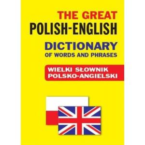 The Great Polish-English Dictionary of Words And Phrases. Wielki Słownik Polsko-Angielski