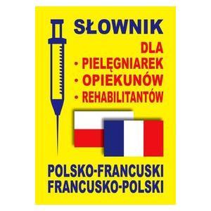 Słownik Dla Pielęgniarek, Opiekunów, Rehabilitantów Francusko-Polsko-Francuski