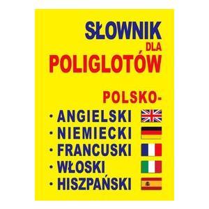 Słownik dla Poliglotów Polsko-Angielski-Niemiecki-Francuski-Włoski- Hiszpański