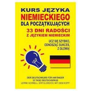Kurs Języka Niemieckiego Dla Początkujących. 33 Dni Radości z Językiem Niemieckim