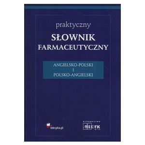 Praktyczny Słownik Farmaceutyczny Angielsko-Polski i Polsko-Angielski