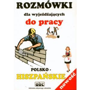 Rozmówki dla Wyjeżdżających do Pracy Polsko-Hiszpańskie