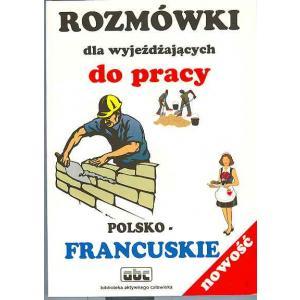 Rozmówki dla wyjeżdżających do pracy. Polsko-francuskie