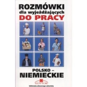Rozmówki dla Wyjeżdżających do Pracy Polsko-Niemieckie