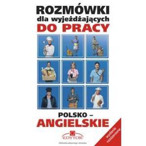 Rozmówki dla Wyjeżdżających do Pracy Polsko-Angielskie