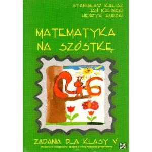 Matematyka na Szóstkę. Zadania Dla Klasy 5