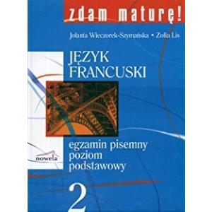 Zdam Maturę! Język Francuski 2. Egzamin Pisemny. Poziom Podstawowy