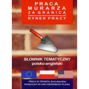 Słownik Tematyczny Polsko-Angielski Praca Murarza Za Granicą