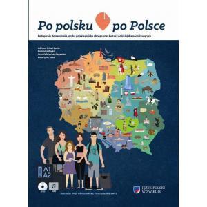 Po Polsku po Polsce. Podręcznik do Nauczania Języka Polskiego Jako Obcego Oraz Kultury Polskiej Dla Początkujących