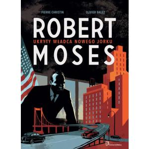 Robert Moses. Ukryty władca Nowego Jorku. Komiks