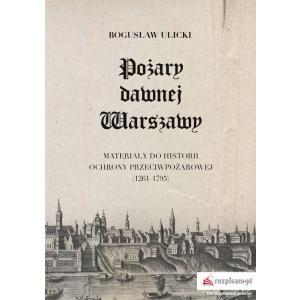 Pożary dawnej Warszawy Materiały do historii ochrony przeciwpożarowej (1261–1795) /varsaviana/