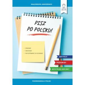 Pisz po polsku! Poradnik, ćwiczenia i przygotowanie do egzaminu B1