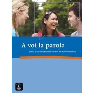 A Voi la Parola. Corso di Conversazione D'italiano A1/A2 + CD