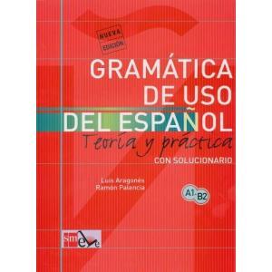 Gramatica de Uso del Espanol A1 - B2. Teoria y Practica