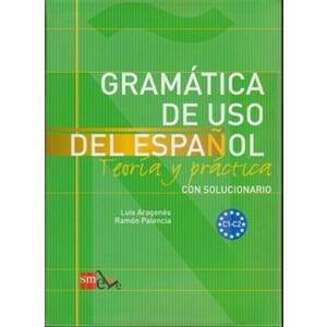 Gramatica de Uso del Espanol C1 - C2. Teoria y Practica
