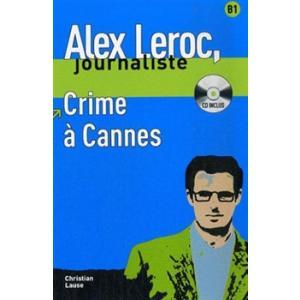 Alex Leroc, Journaliste. Crime A Cannes + CD. Poziom B1