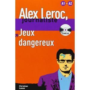 Alex Leroc Journaliste. Jeux Dangereux + CD. Poziom A1-A2