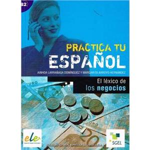 Practica tu Espanol El lexico de los negocios B2