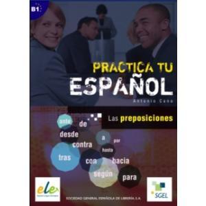 Practica tu Espanol. Las Preposiciones